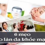 6 mẹo cho làn da khoẻ mạnh