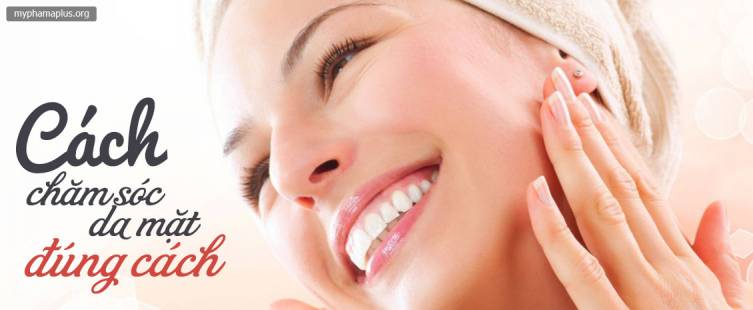 Cách chăm sóc da mặt đúng cách