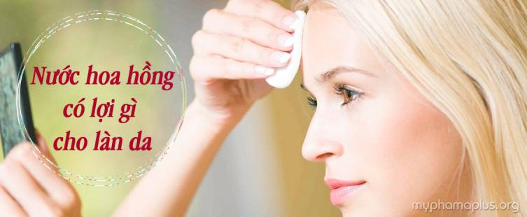 Nước hoa hồng có lợi gì cho làn da?