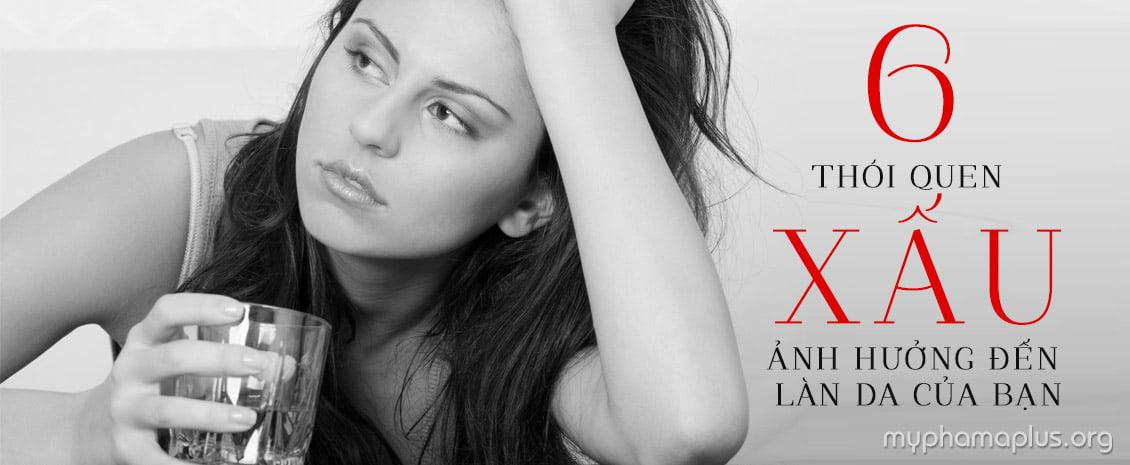 6 thói quen xấu ảnh hưởng đến làn da của bạn