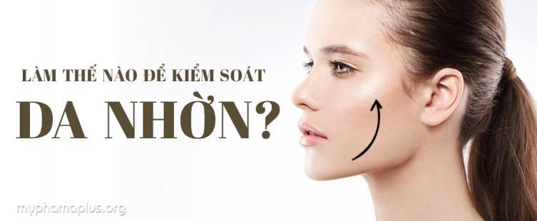 Làm thế nào để kiểm soát da nhờn?
