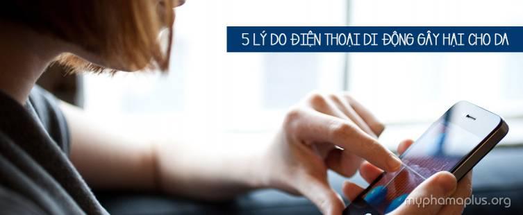 5 Lý do điện thoại di động gây hại cho da
