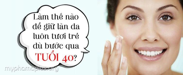 Làm thế nào để giữ làn da luôn tươi trẻ dù bước qua tuổi 40 1