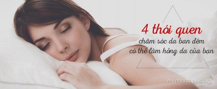 4 thói quen chăm sóc da ban đêm có thể làm hỏng da của bạn