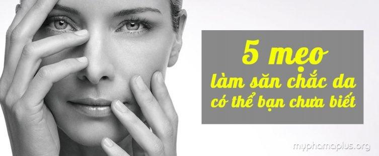 5 mẹo làm săn chắc da có thể bạn chưa biết 1