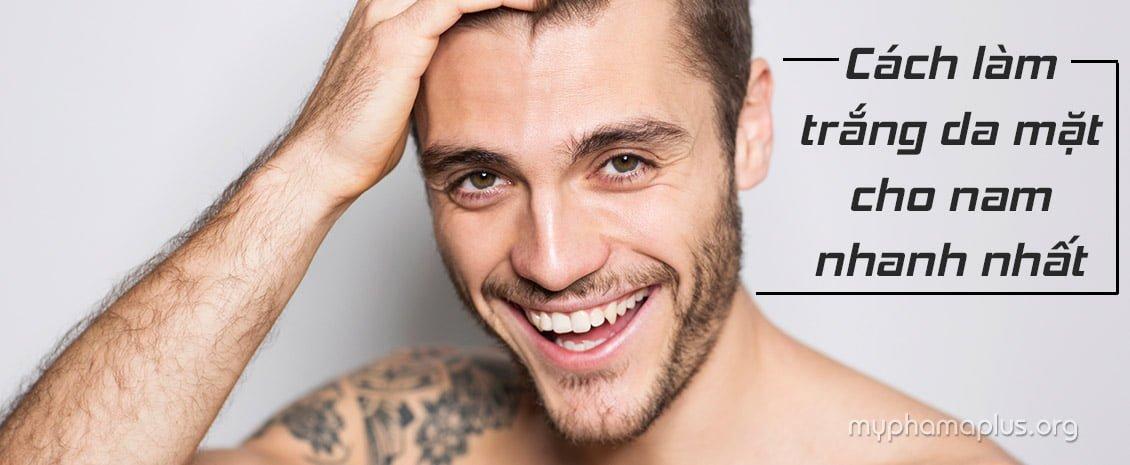 Cách làm trắng da mặt cho nam nhanh nhất