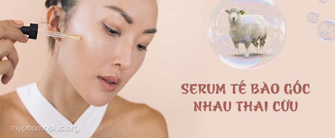 Serum tế bào gốc nhau thai cừu - Giữ mãi nét thanh xuân
